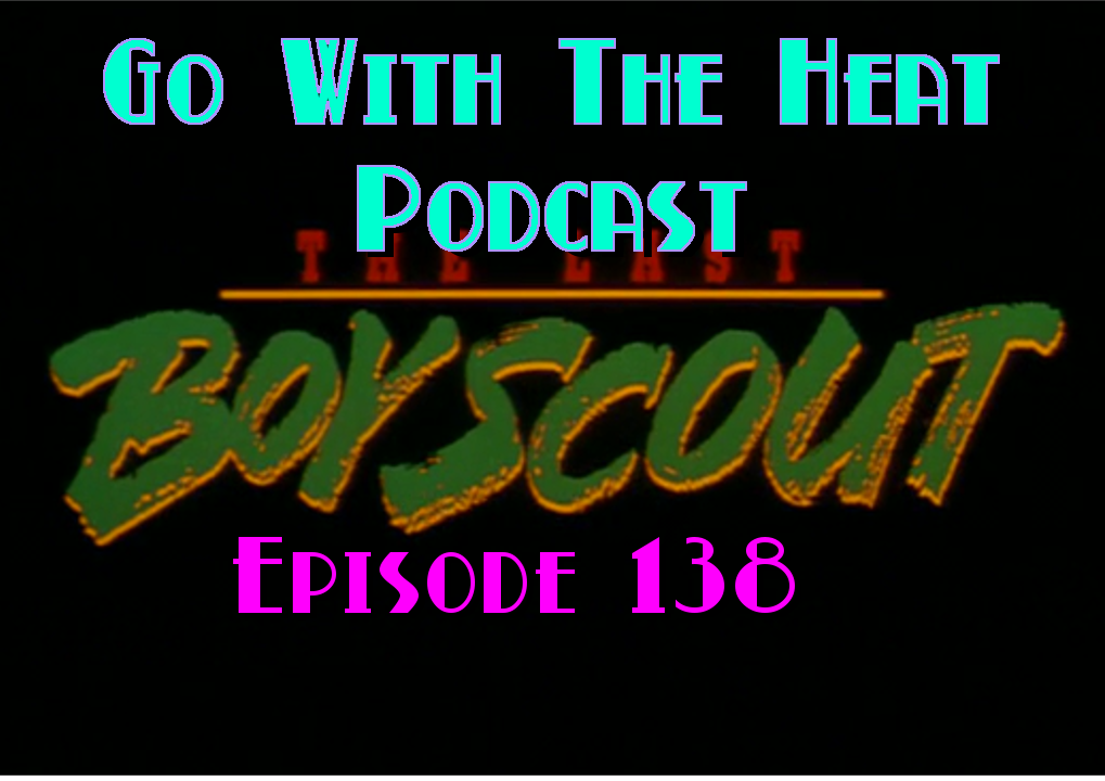 Go With The Heat 138 – The Last Boy Scout