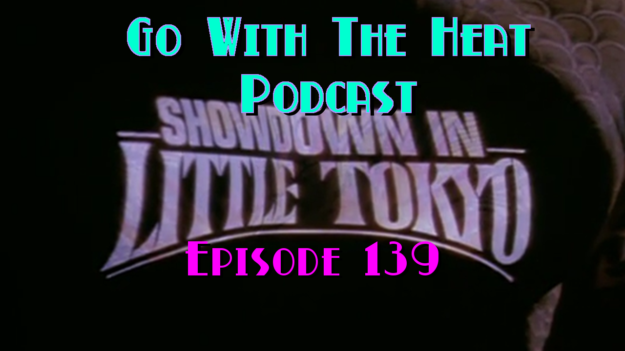 Go With The Heat 139 – Showdown in Little Toyko