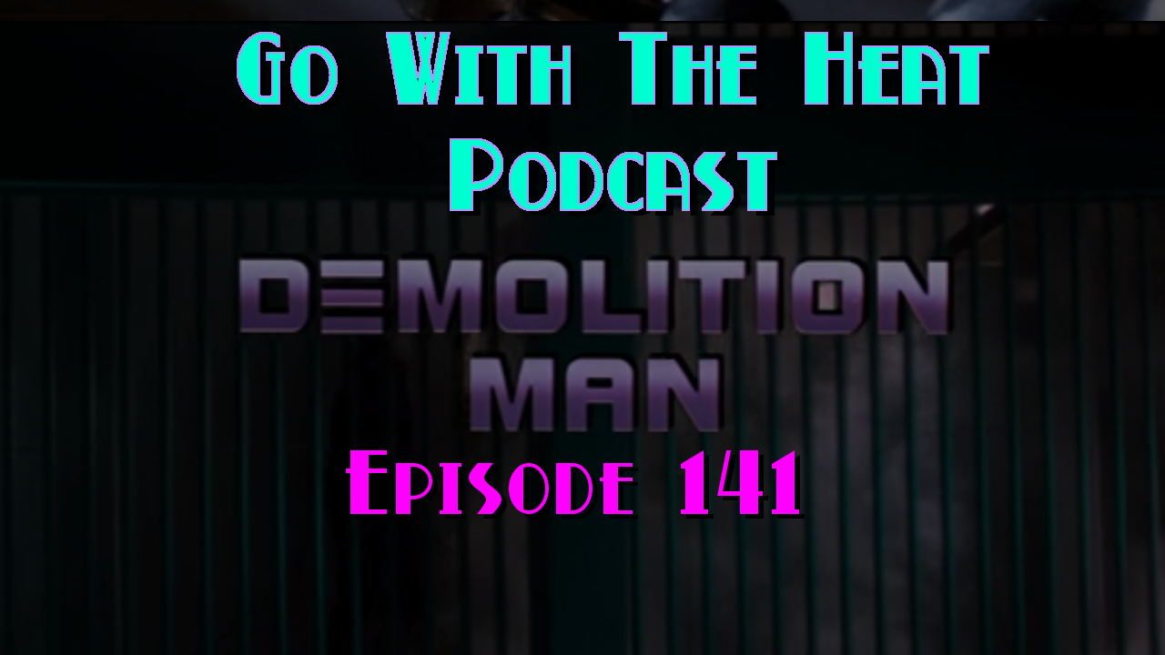 Go With The Heat 141 – Demolition Man