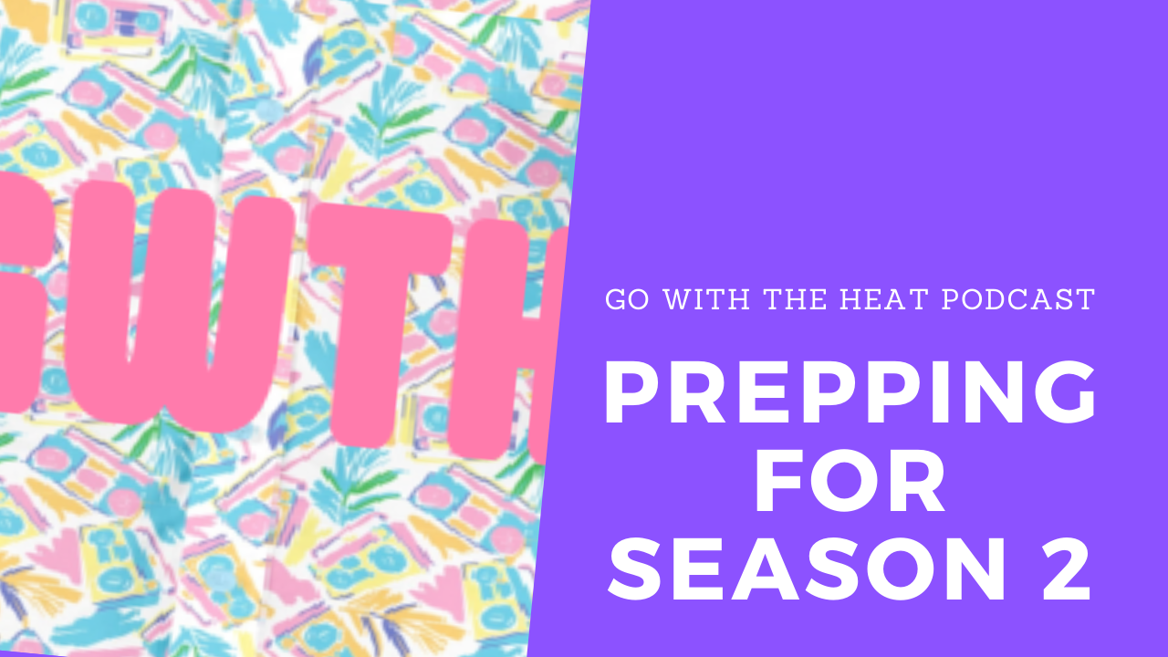 Go With The Heat 145 – Prepping for Season 2