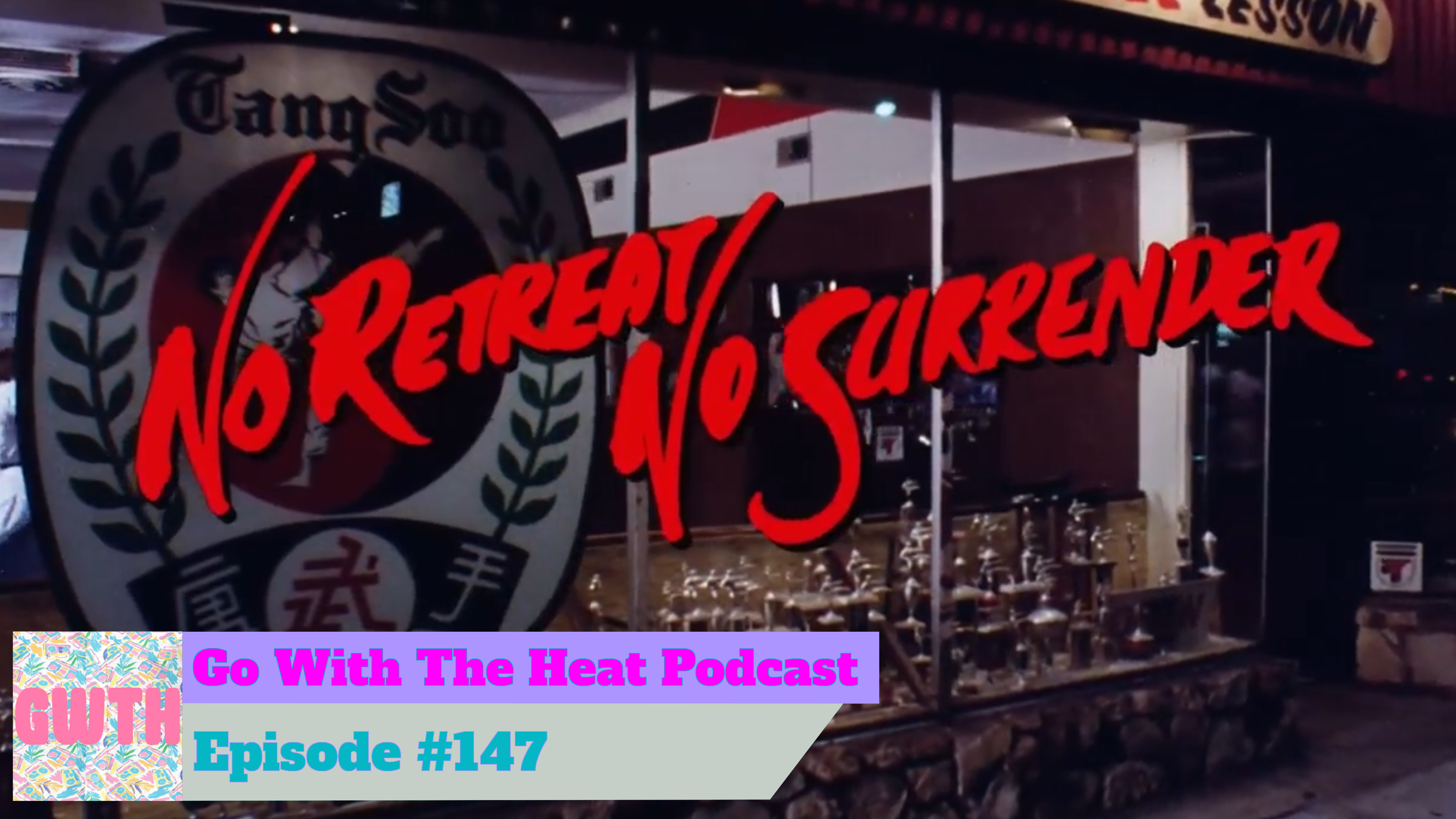 Go With The Heat 147 – No Retreat, No Surrender