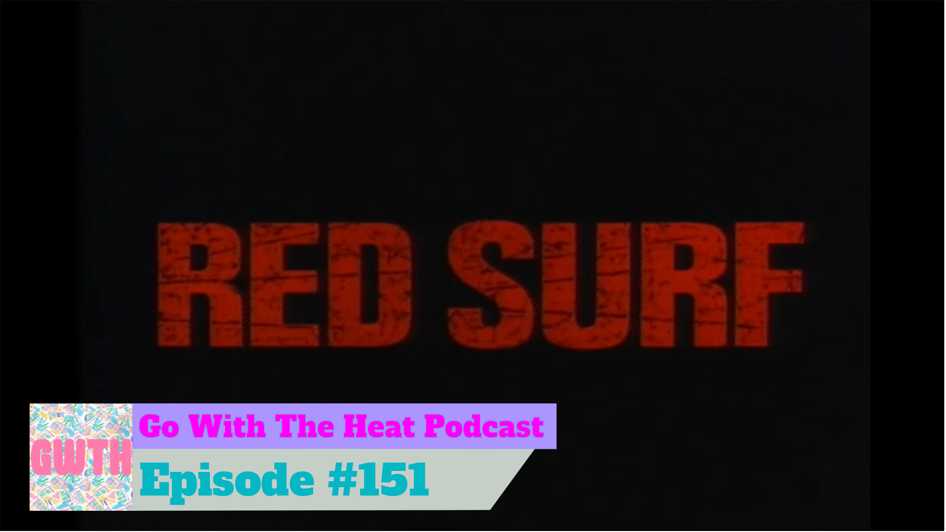 Go With The Heat 151 – You Should Watch It: Red Surf