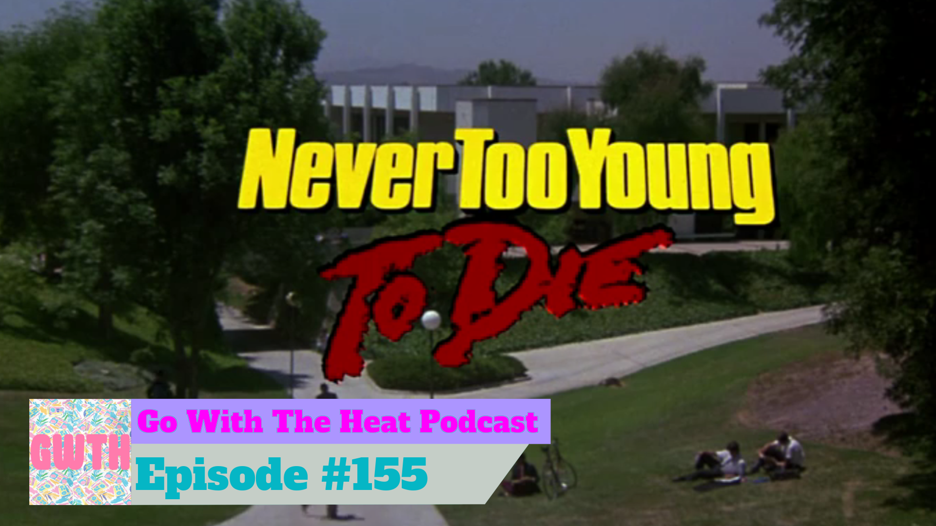 Go With The Heat 155 – You Should Watch It: Never Too Young To Die