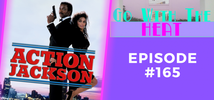 Go With The Heat #165 – Action Jackson