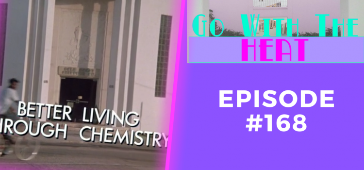 Go With The Heat #168 – Classic Rerun: Better Living Through Chemistry